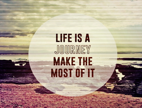 """""""Life is a journey, make the most of it."""" ;)"""