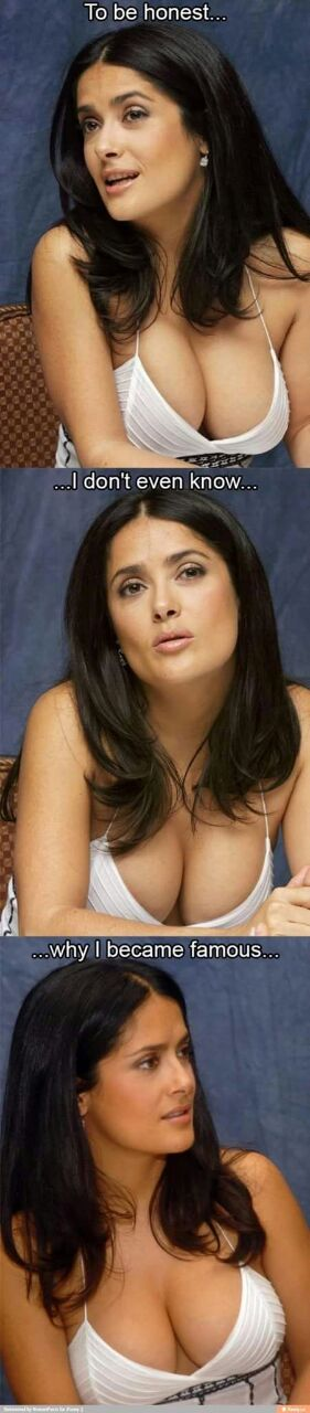 I'm not sexist... but the main reason I know Salma Hayek is because of her talent 😜