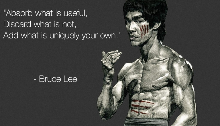 """Absorb what is useful. Discard what is not. Add what is uniquely your own."" - Bruce Lee"