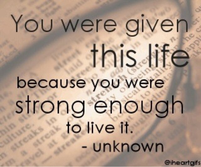 #TuesdayMotivation: You were given this life because you were strong enough to live it...