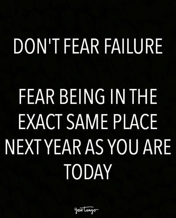 Don't #Fear #Failure. Fear Being In The Exact Same Place Next Year As You Are Today.