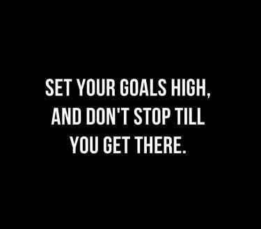 Set your goals high, and don't stop until you get there