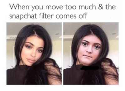 When you move too much and the snapchat filter comes off 🤣