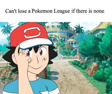 #RollSafe: Can't lose a #Pokemon League if there is none...