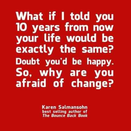 Don't be scared of change...