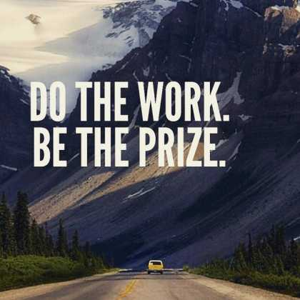 Do the work. Be the prize.