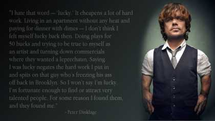 Peter Dinklage quote about being #Lucky